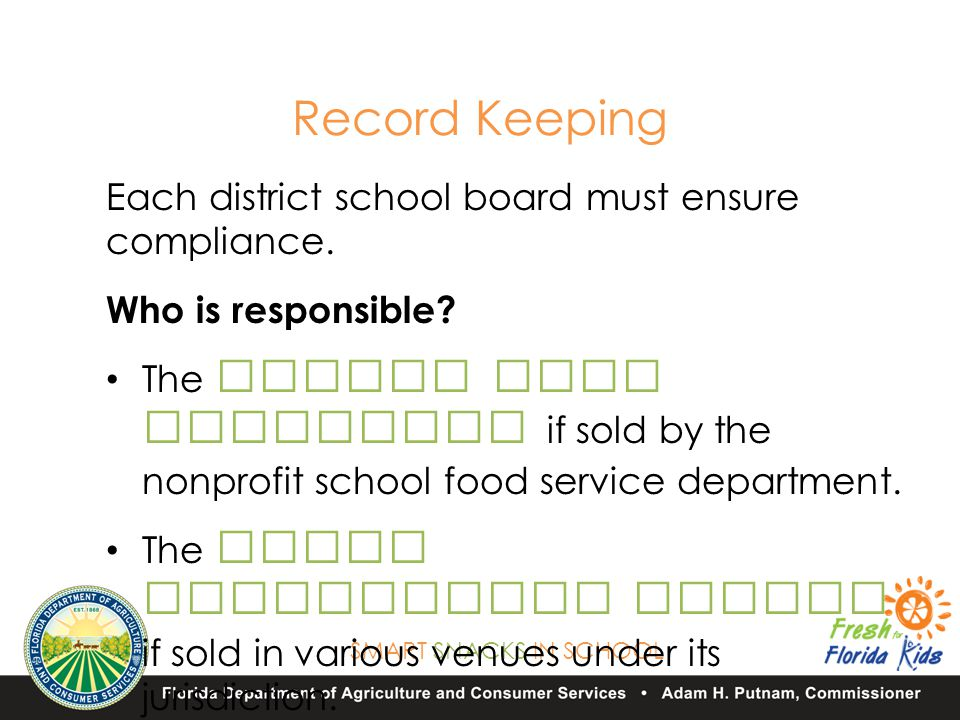 SMART SNACKS IN SCHOOL Each district school board must ensure compliance.