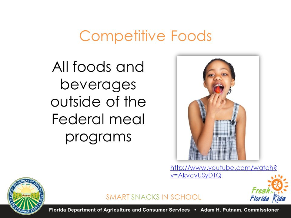SMART SNACKS IN SCHOOL All foods and beverages outside of the Federal meal programs Competitive Foods http://www.youtube.com/watch.