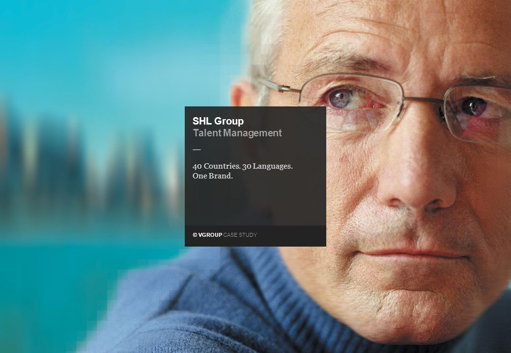 © VGROUP CASE STUDY — SHL Group Talent Management 40 Countries. 30 Languages. One Brand.