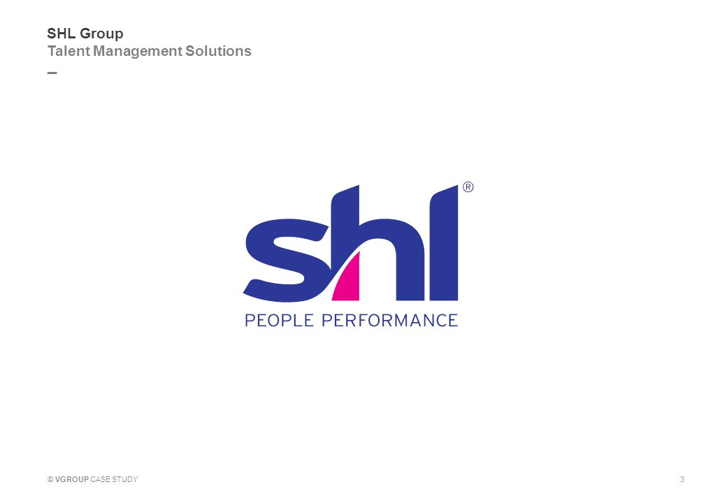 _ © VGROUP CASE STUDY SHL Group Talent Management Solutions 3