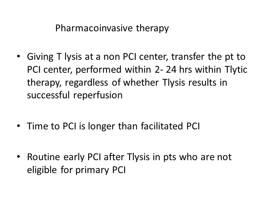 Pharmacoinvasive therapy Giving T lysis at a non PCI center, transfer the pt to PCI center, performed within 2- 24 hrs within Tlytic therapy, regardless of whether Tlysis results in successful reperfusion Time to PCI is longer than facilitated PCI Routine early PCI after Tlysis in pts who are not eligible for primary PCI