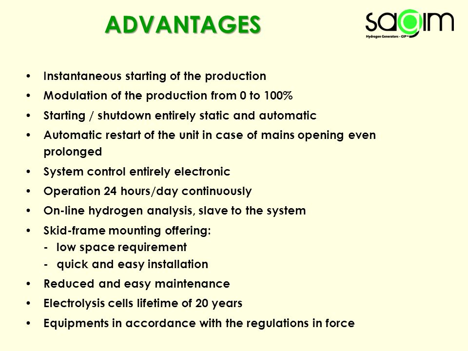 Instantaneous starting of the production Modulation of the production from 0 to 100% Starting / shutdown entirely static and automatic Automatic resta