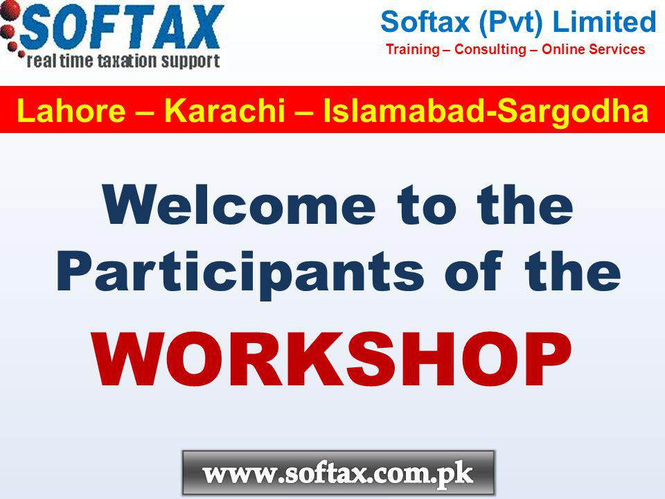 Welcome to the Participants of the WORKSHOP Softax (Pvt) Limited Training – Consulting – Online Services Lahore – Karachi – Islamabad-Sargodha