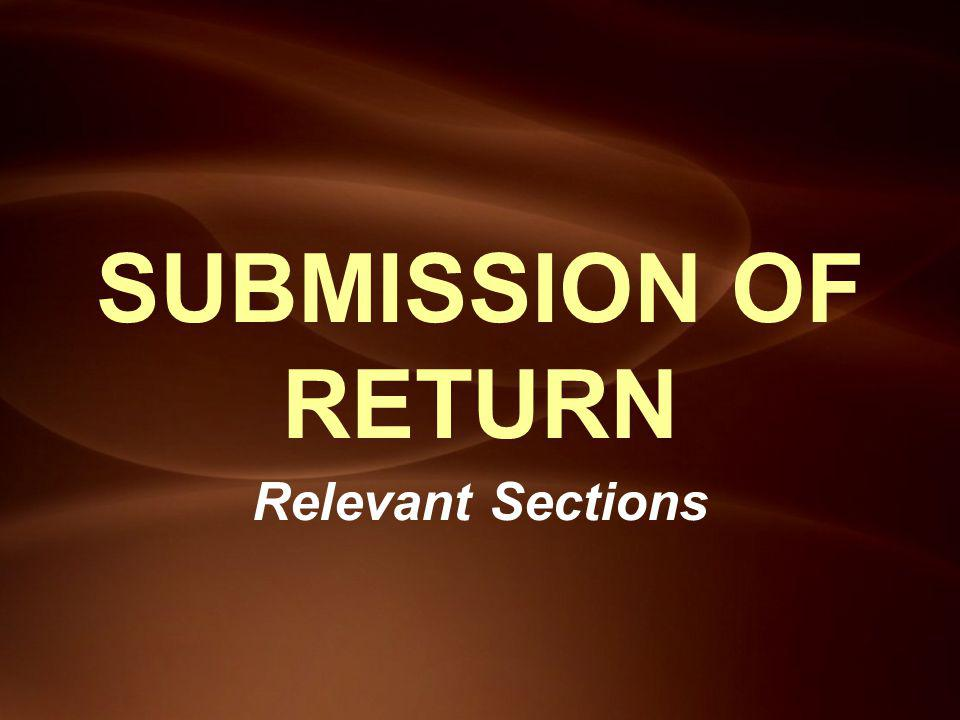 SUBMISSION OF RETURN Relevant Sections