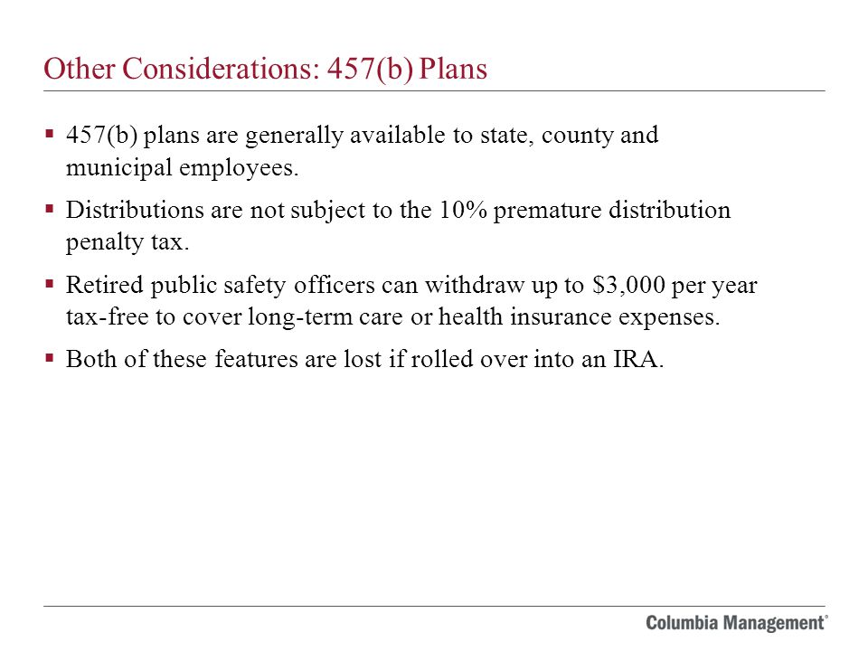 Other Considerations: 457(b) Plans  457(b) plans are generally available to state, county and municipal employees.
