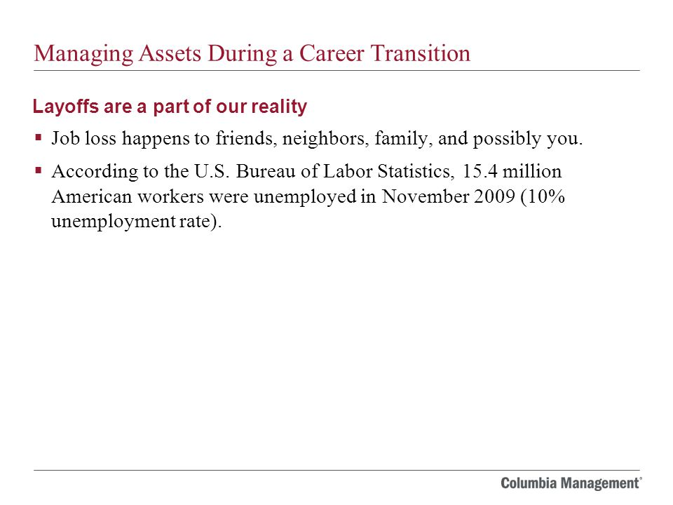 Managing Assets During a Career Transition  Job loss happens to friends, neighbors, family, and possibly you.
