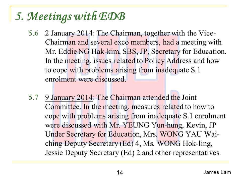 5. Meetings with EDB 5.62 January 2014: The Chairman, together with the Vice- Chairman and several exco members, had a meeting with Mr. Eddie NG Hak-k
