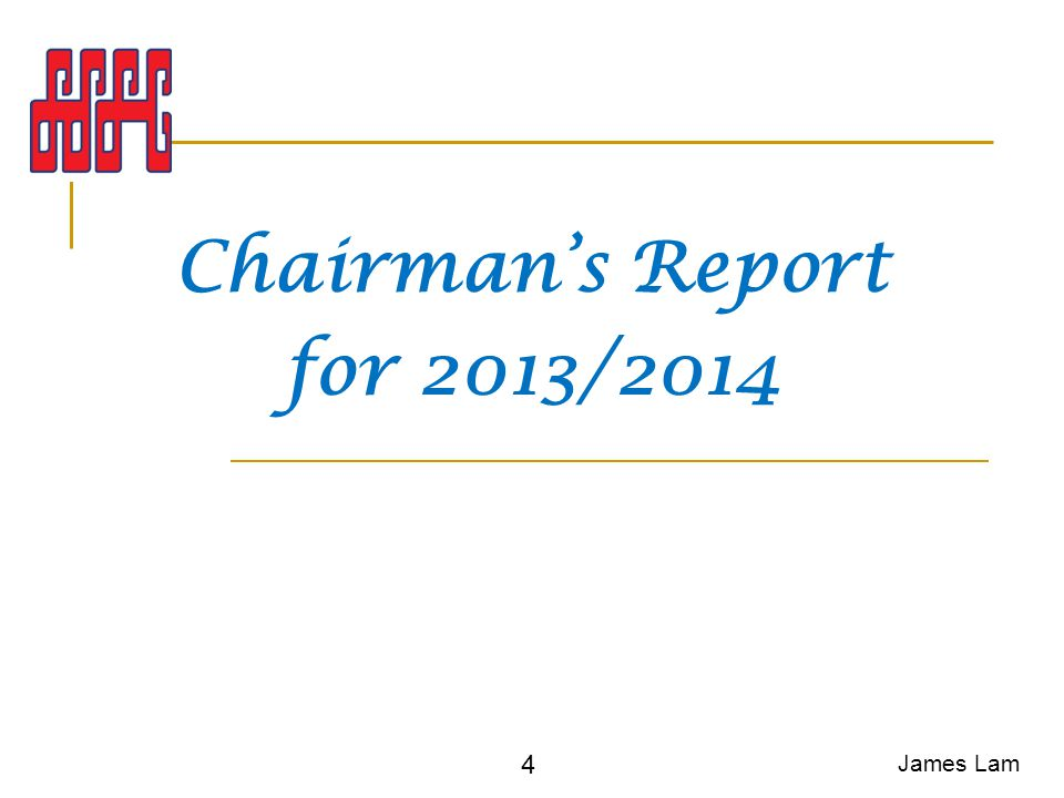 Chairman's Report for 2013/2014 James Lam 4