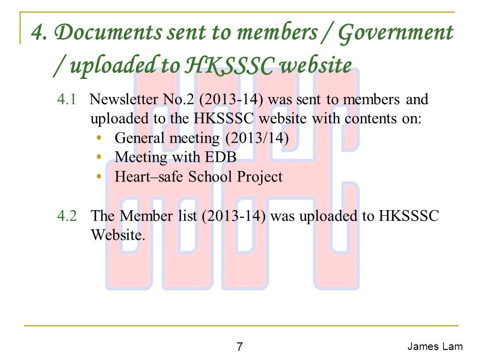 4. Documents sent to members / Government / uploaded to HKSSSC website 4.1 Newsletter No.2 (2013-14) was sent to members and uploaded to the HKSSSC we