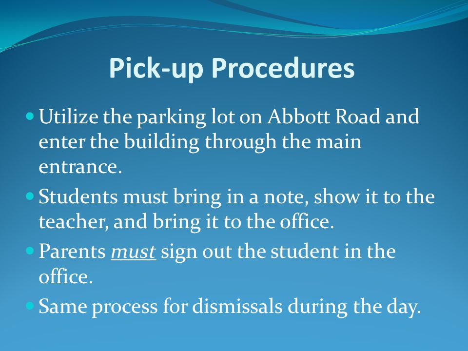 Pick-up Procedures Utilize the parking lot on Abbott Road and enter the building through the main entrance.