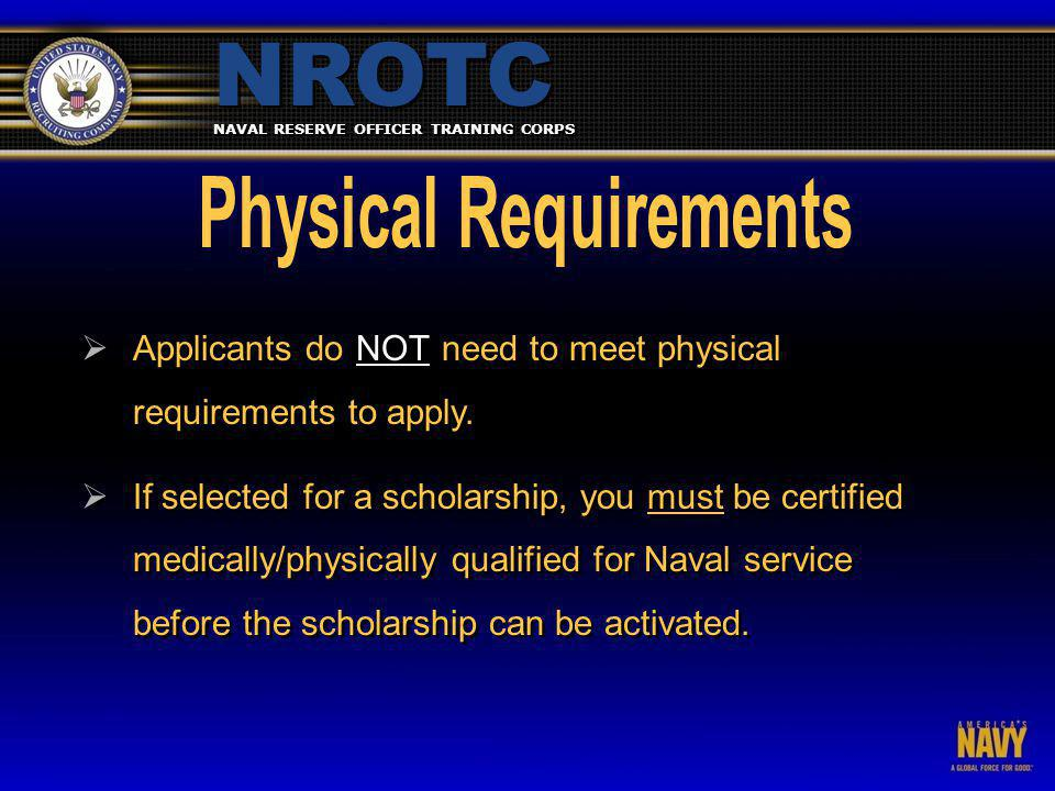 NAVAL RESERVE OFFICER TRAINING CORPS NROTC  Applicants do NOT need to meet physical requirements to apply.