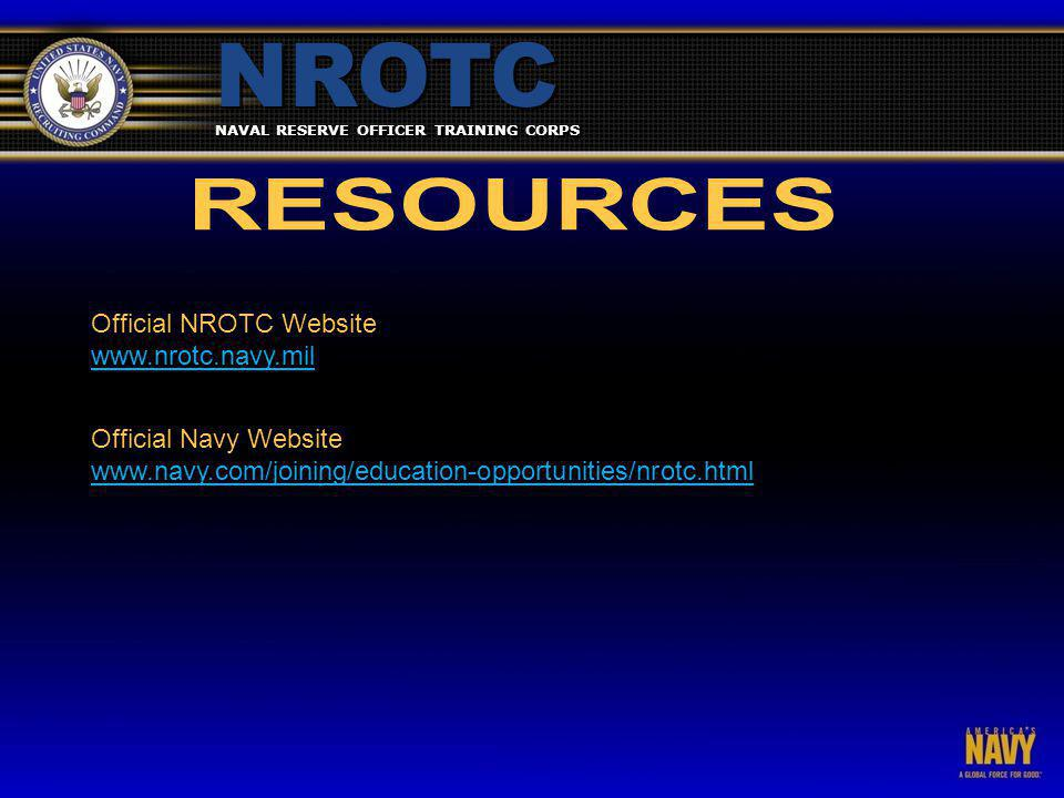 NAVAL RESERVE OFFICER TRAINING CORPS NROTC Official Navy Website/ www.navy.com/joining/education-opportunities/nrotc.html Official NROTC Website www.nrotc.navy.mil