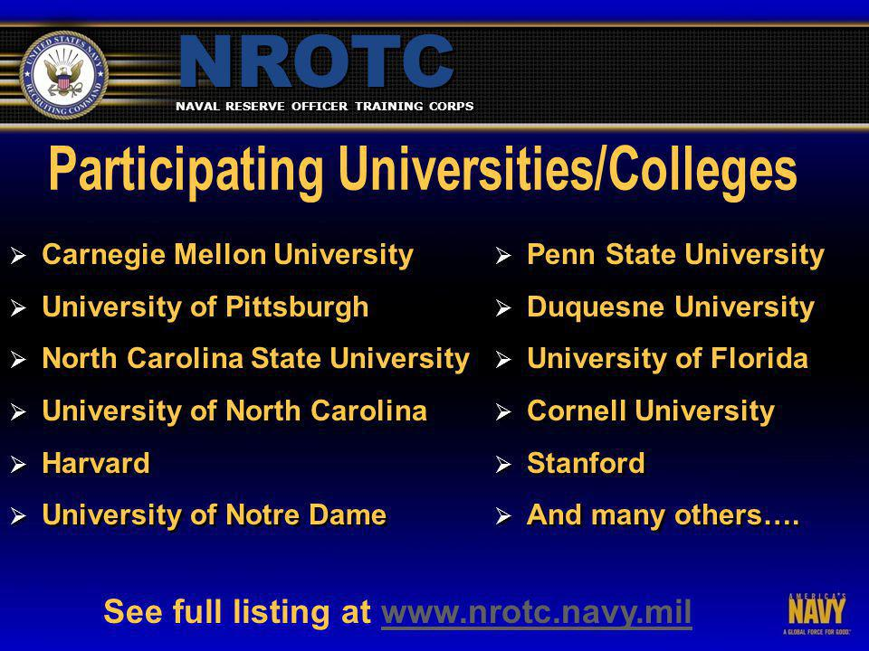 NAVAL RESERVE OFFICER TRAINING CORPS NROTC  Carnegie Mellon University  University of Pittsburgh  North Carolina State University  University of North Carolina  Harvard  University of Notre Dame  Carnegie Mellon University  University of Pittsburgh  North Carolina State University  University of North Carolina  Harvard  University of Notre Dame  Penn State University  Duquesne University  University of Florida  Cornell University  Stanford  And many others….