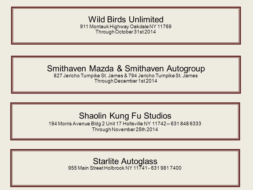 Wild Birds Unlimited 911 Montauk Highway Oakdale NY 11769 Through October 31st 2014 Smithaven Mazda & Smithaven Autogroup 827 Jericho Turnpike St.