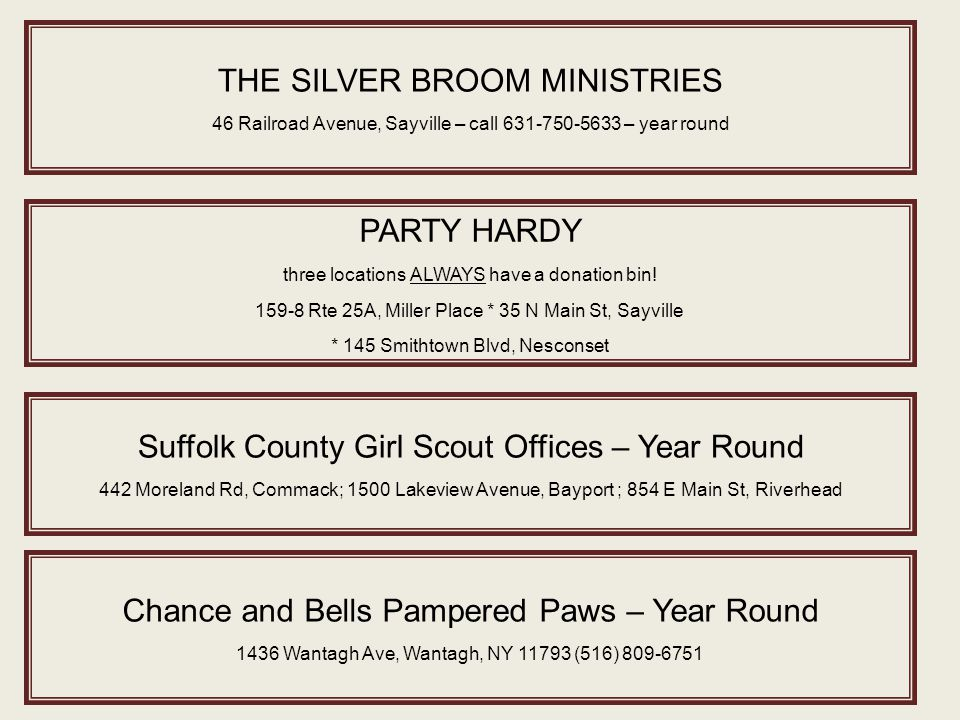 THE SILVER BROOM MINISTRIES 46 Railroad Avenue, Sayville – call 631-750-5633 – year round PARTY HARDY three locations ALWAYS have a donation bin.