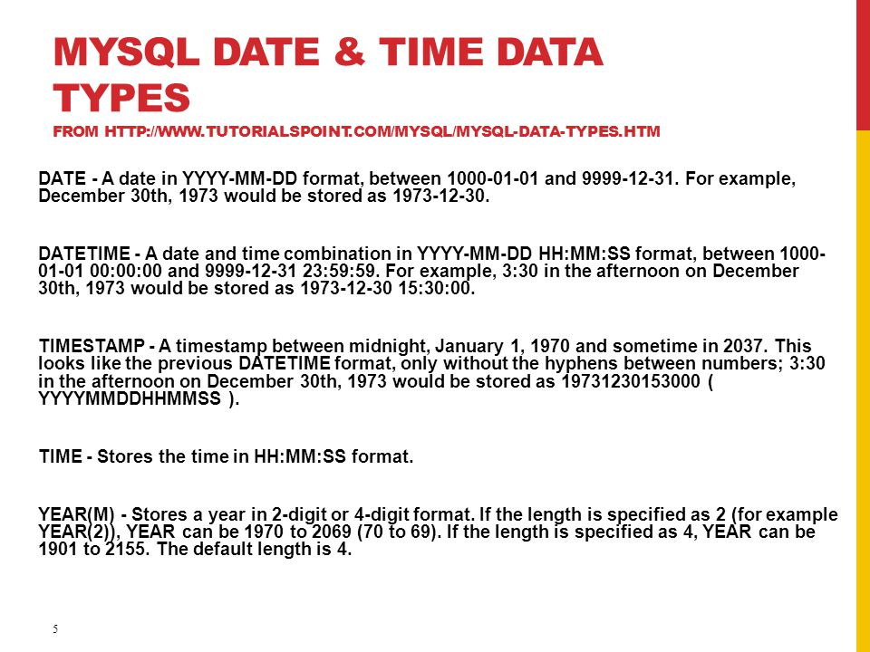 MYSQL DATE & TIME DATA TYPES FROM HTTP://WWW.TUTORIALSPOINT.COM/MYSQL/MYSQL-DATA-TYPES.HTM DATE - A date in YYYY-MM-DD format, between 1000-01-01 and