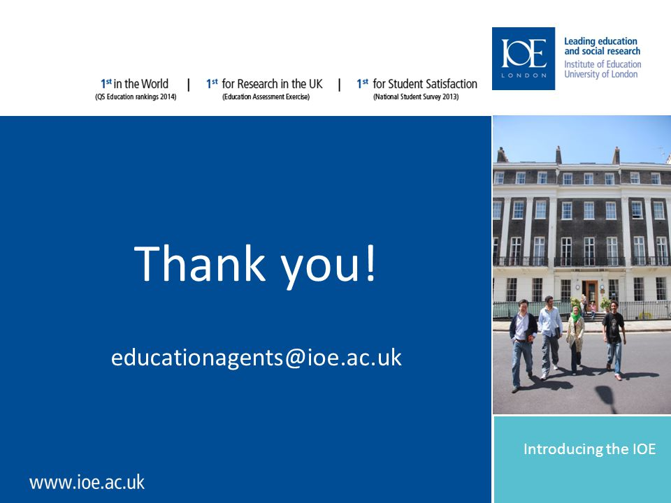 Introducing the IOE Thank you! educationagents@ioe.ac.uk