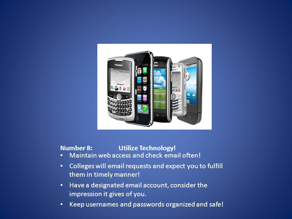 Number 8:Utilize Technology. Maintain web access and check email often.
