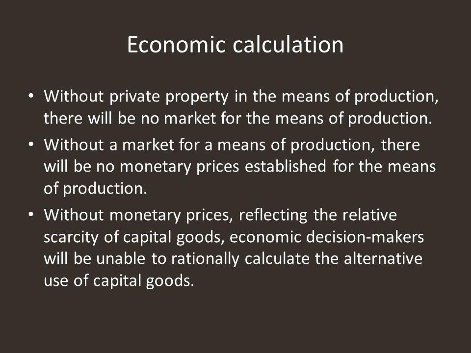 Without private property in the means of production, there will be no market for the means of production.