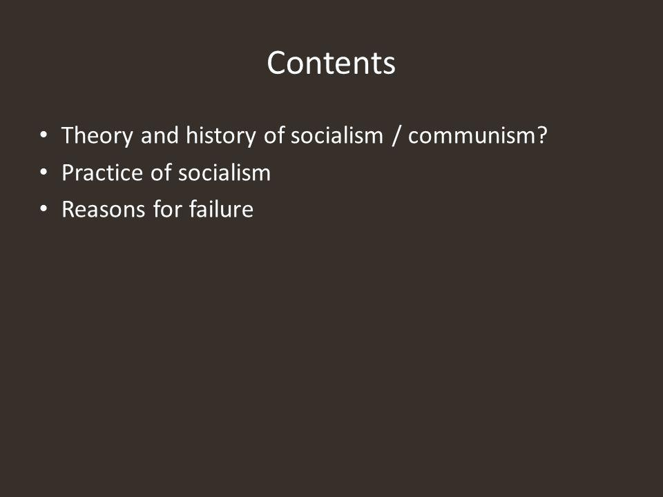Contents Theory and history of socialism / communism Practice of socialism Reasons for failure