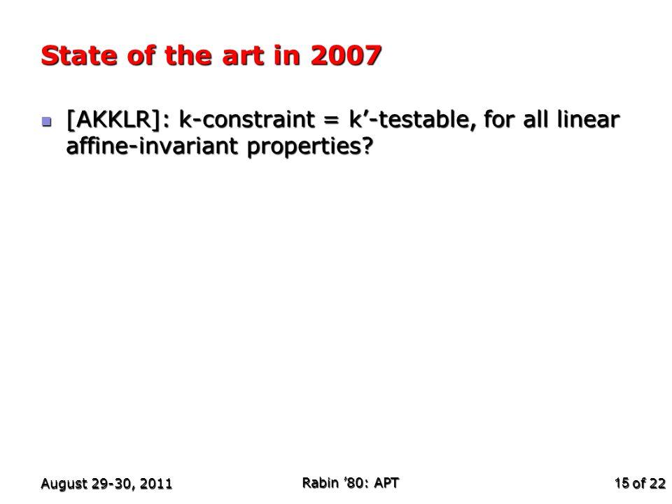 of 22 State of the art in 2007 [AKKLR]: k-constraint = k'-testable, for all linear affine-invariant properties? [AKKLR]: k-constraint = k'-testable, f