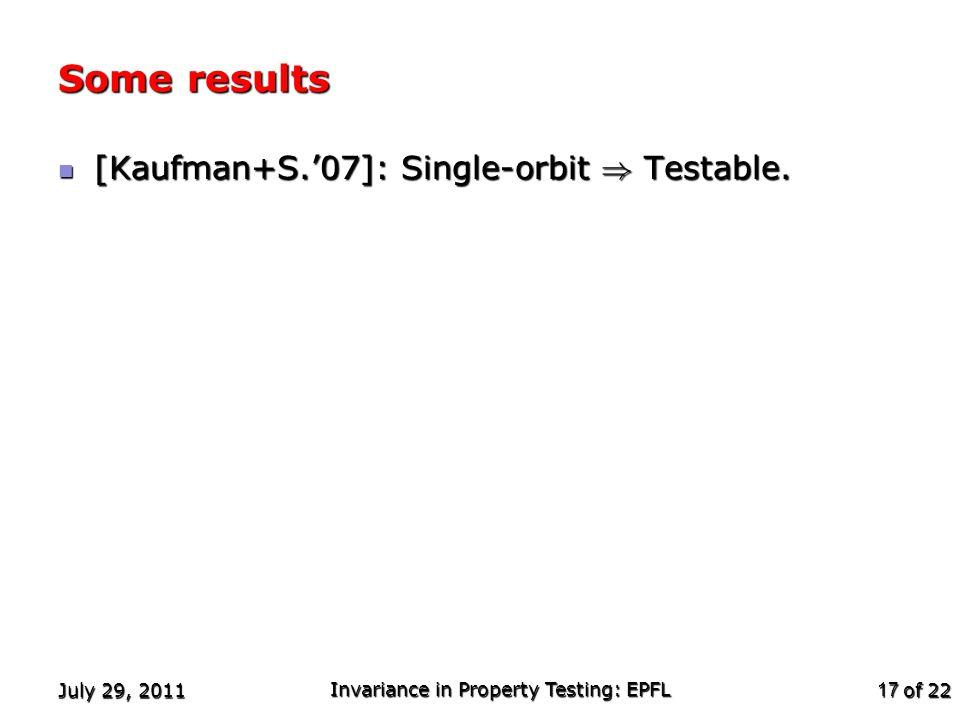 of 22 Some results [Kaufman+S.'07]: Single-orbit ) Testable.