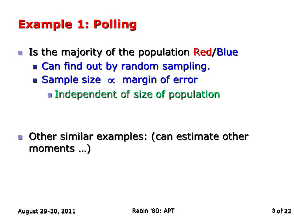 of 22 Example 1: Polling Is the majority of the population Red/Blue Is the majority of the population Red/Blue Can find out by random sampling.