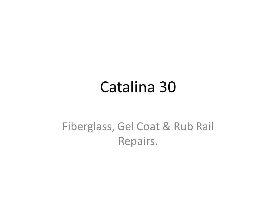 Catalina 30 Fiberglass, Gel Coat & Rub Rail Repairs.