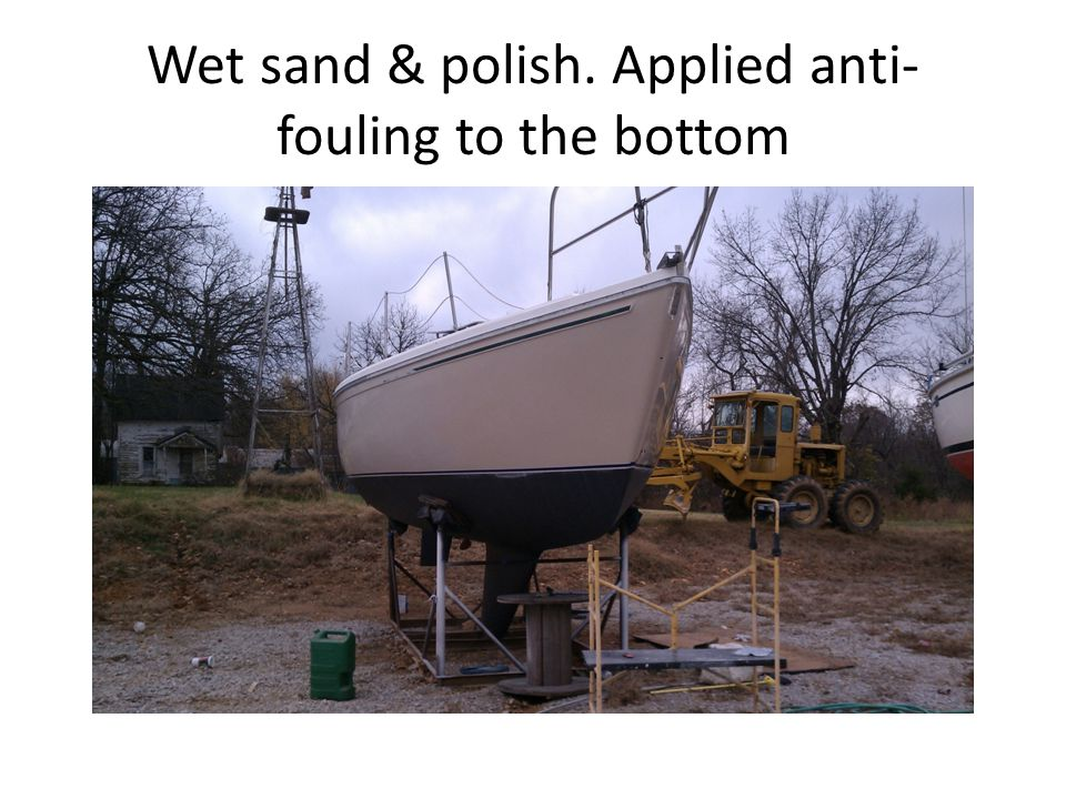 Wet sand & polish. Applied anti- fouling to the bottom