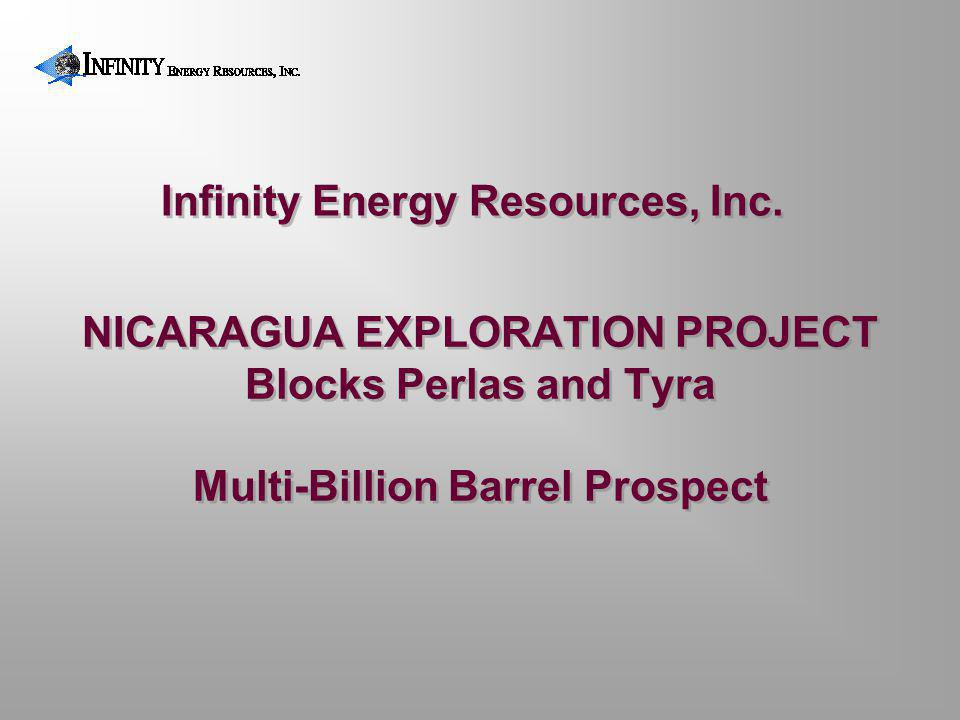 NICARAGUA EXPLORATION PROJECT Blocks Perlas and Tyra Multi-Billion Barrel Prospect Infinity Energy Resources, Inc.