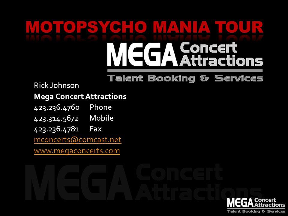Rick Johnson Mega Concert Attractions 423.236.4760 Phone 423.314.5672Mobile 423.236.4781Fax mconcerts@comcast.net www.megaconcerts.com