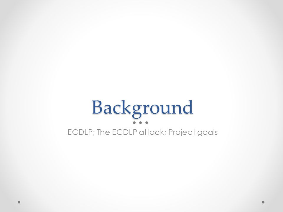Background ECDLP; The ECDLP attack; Project goals