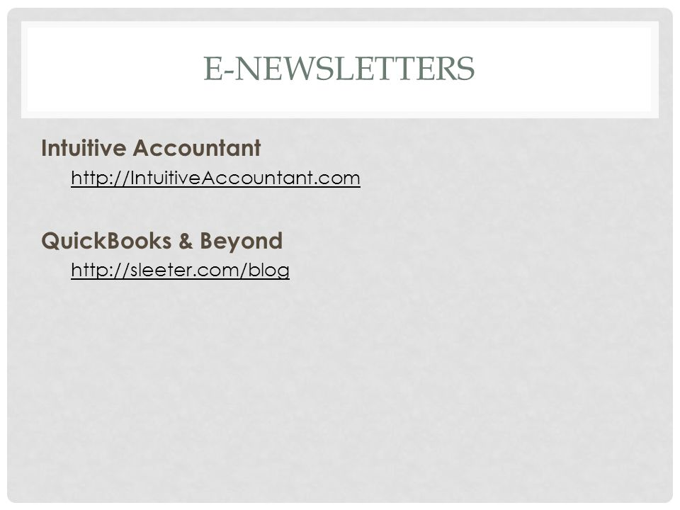 E-NEWSLETTERS Intuitive Accountant http://IntuitiveAccountant.com QuickBooks & Beyond http://sleeter.com/blog