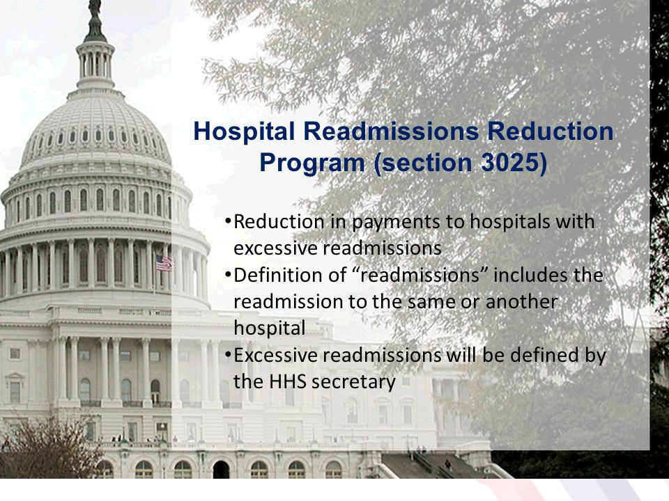 "Hospital Readmissions Reduction Program (section 3025) Reduction in payments to hospitals with excessive readmissions Definition of ""readmissions"" inc"