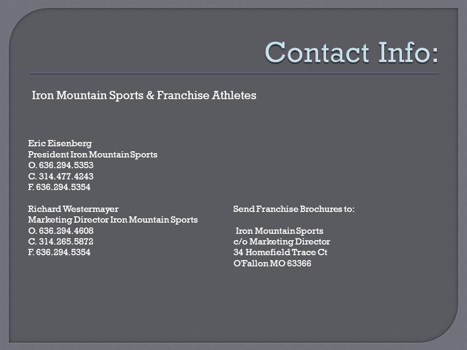 Eric Eisenberg President Iron Mountain Sports O. 636.294.5353 C. 314.477.4243 F. 636.294.5354 Richard Westermayer Marketing Director Iron Mountain Spo