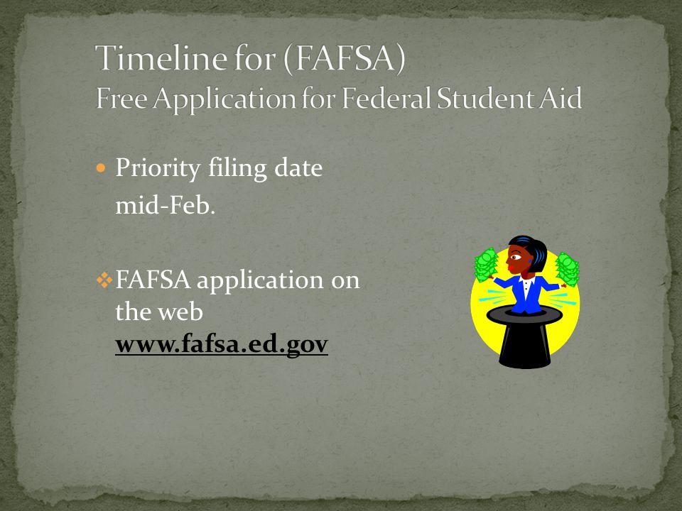 Priority filing date mid-Feb.  FAFSA application on the web www.fafsa.ed.gov