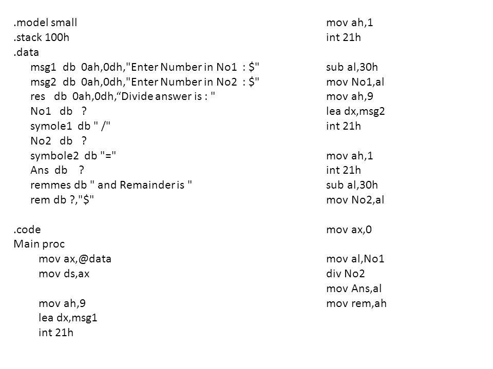add Ans,30h add No1,30h add No2,48 add rem,48 mov ah,9 lea dx,res int 21h mov ah,4ch int 21h main endp end main