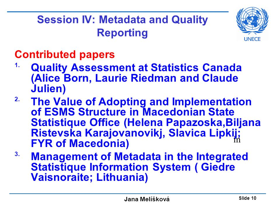 Jana Melíšková Slide 10 Session IV: Metadata and Quality Reporting Contributed papers 1.