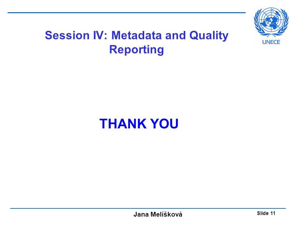 Jana Melíšková Slide 11 Session IV: Metadata and Quality Reporting THANK YOU