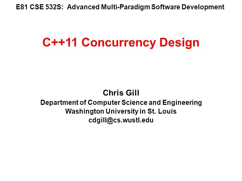 E81 CSE 532S: Advanced Multi-Paradigm Software Development Chris Gill Department of Computer Science and Engineering Washington University in St. Loui