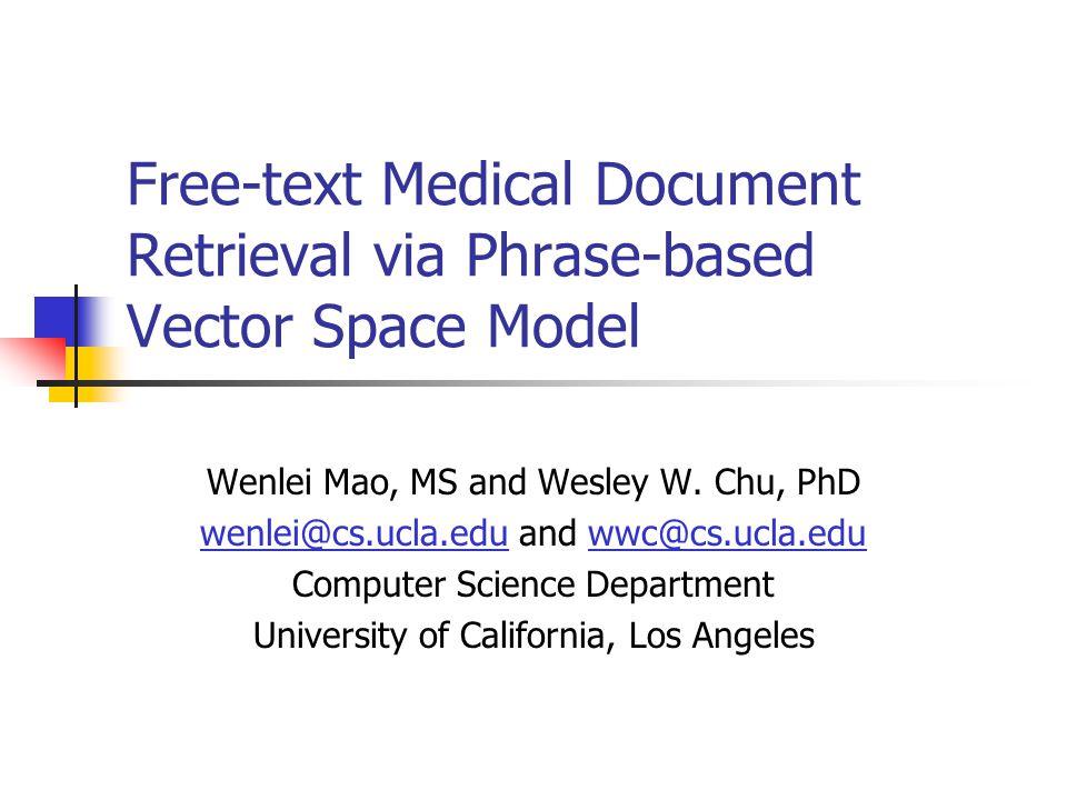 11/9-13/2002AMIA 20022 Outline Vector space model (VSM) in document retrieval Stem-based VSM Concept-based VSM Conceptual similarity Phrase-based VSM Retrieval effectiveness comparison Conclusion