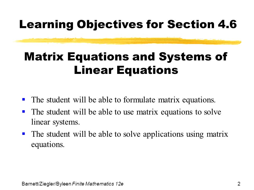 13 Barnett/Ziegler/Byleen Finite Mathematics 12e Another Example Example: Solve the system on the right using the inverse matrix method.