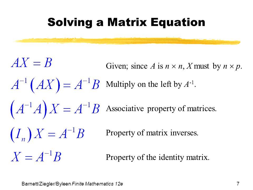 18 Barnett/Ziegler/Byleen Finite Mathematics 12e Application Solution (continued) The inverse of matrix A is  Solution: Produce 60 model A guitars and no model B guitars.