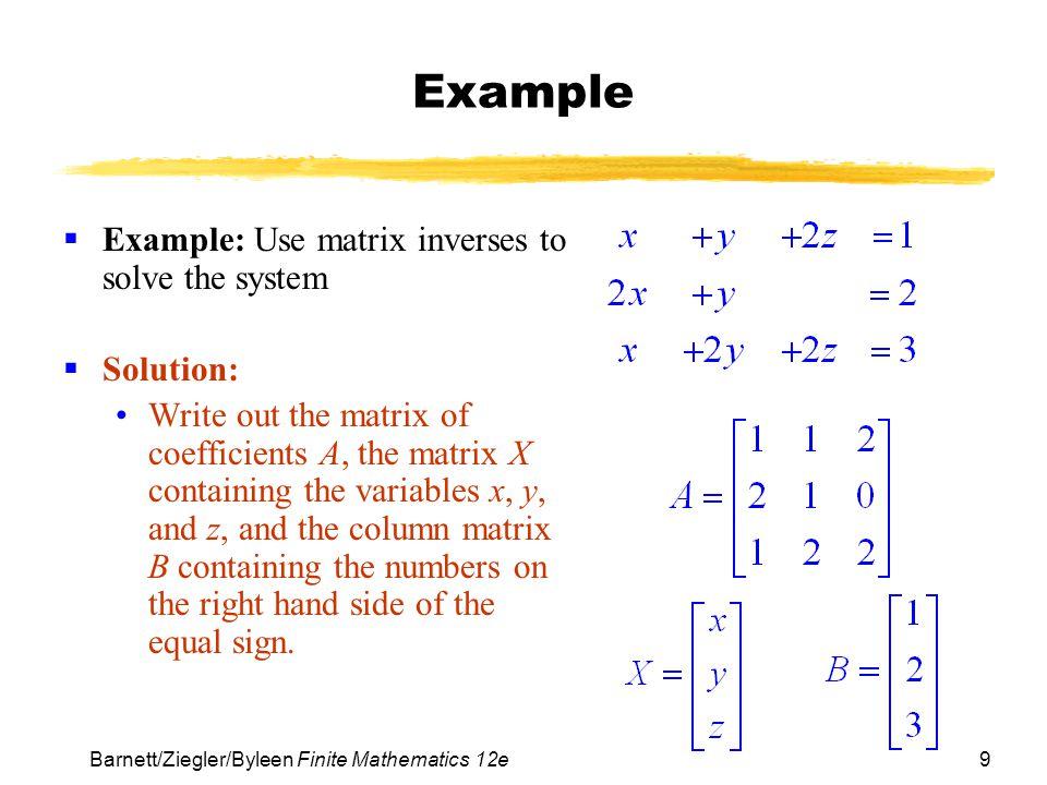 10 Barnett/Ziegler/Byleen Finite Mathematics 12e Example (continued) Form the matrix equation AX = B.