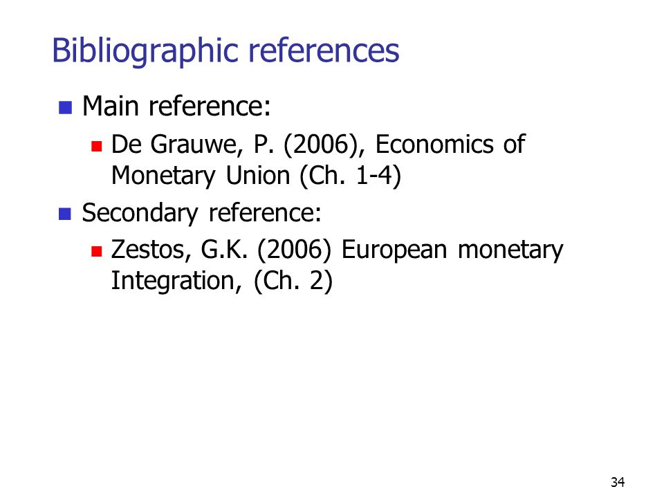 34 Bibliographic references Main reference: De Grauwe, P.