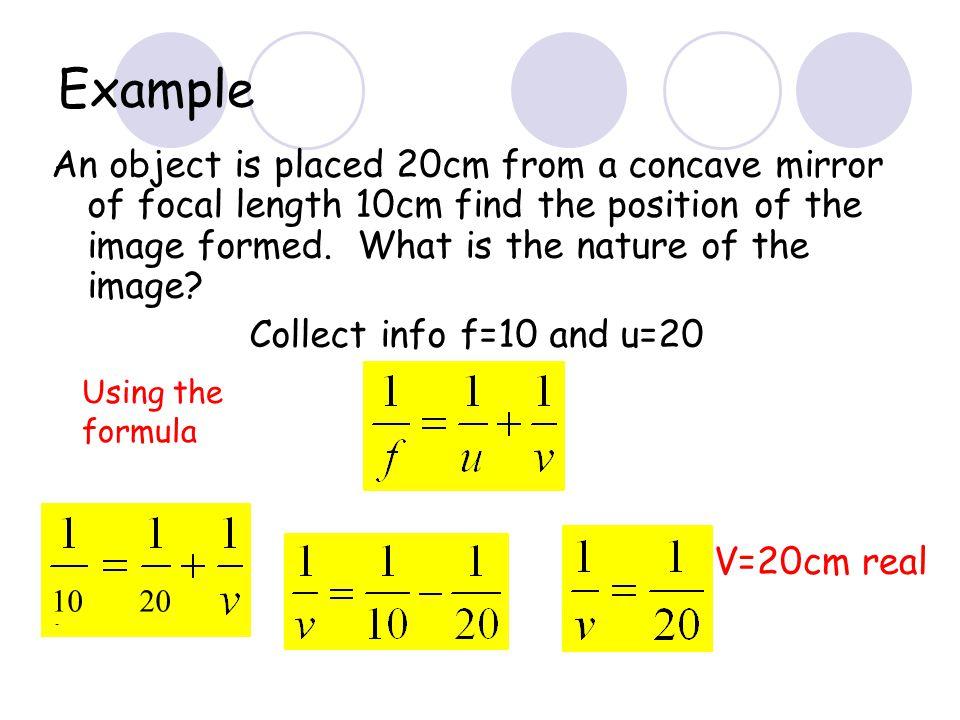 Calculations Use the formula F u v f=focal length u=object distance v=image distance