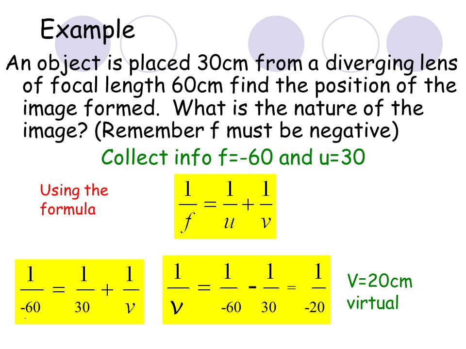 Example An object is placed 30cm from a diverging lens of focal length 20cm find the position of the image formed.