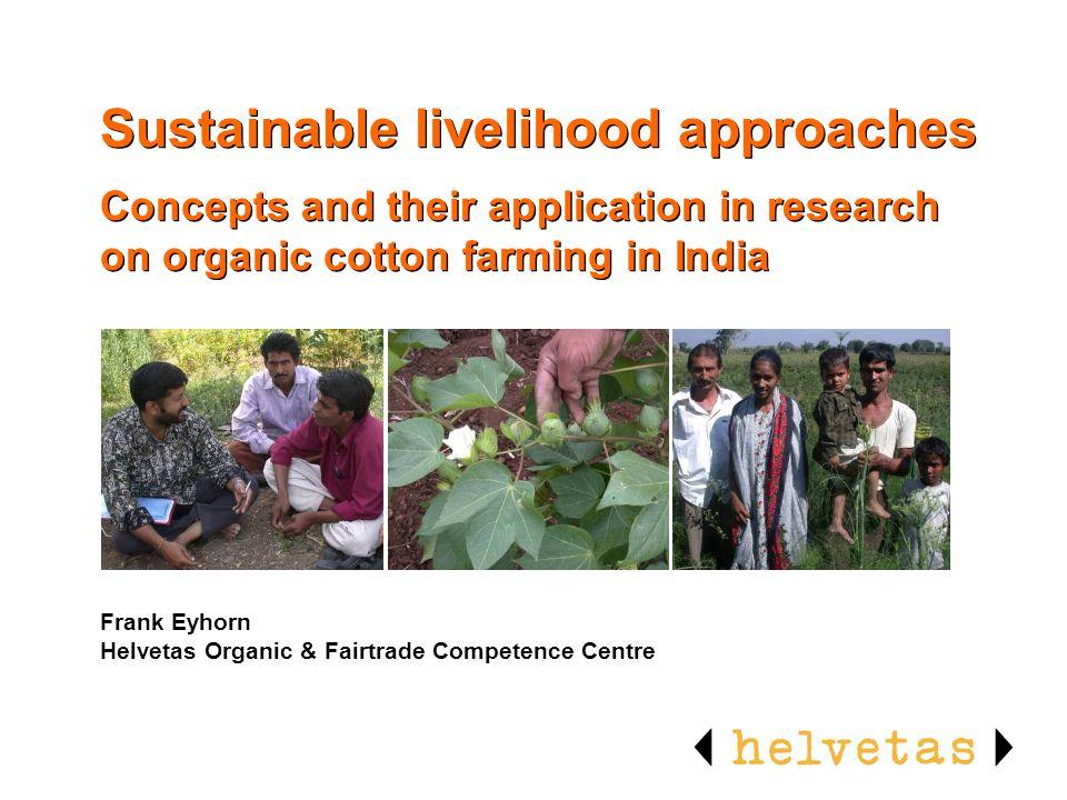 Ziele Kennenlernen des Sustainable Livelihood Approach Illustration seiner Anwendung in einem konkreten Fallbeispiel (Bio-Baumwolle Indien) Anwendung des Konzeptes anhand des eigenen Livelihood Systems Übertragung auf die personelle Entwicklungszusammenarbeit
