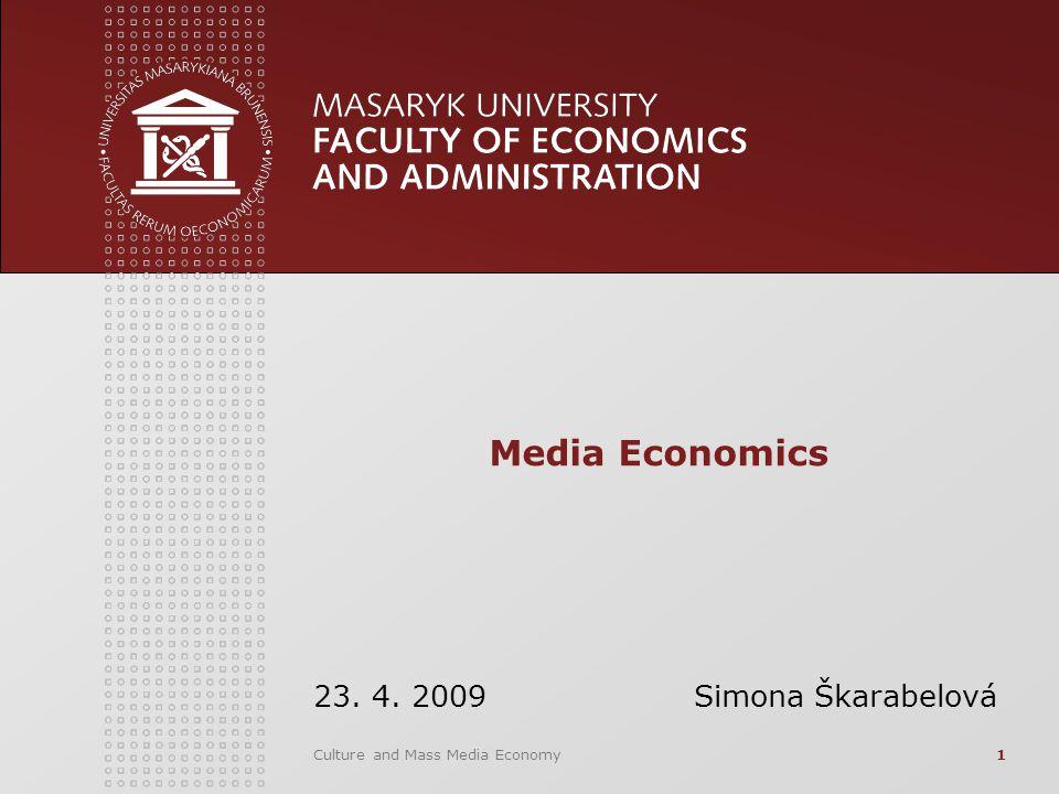 Culture and Mass Media Economy1 Media Economics 23. 4. 2009 Simona Škarabelová