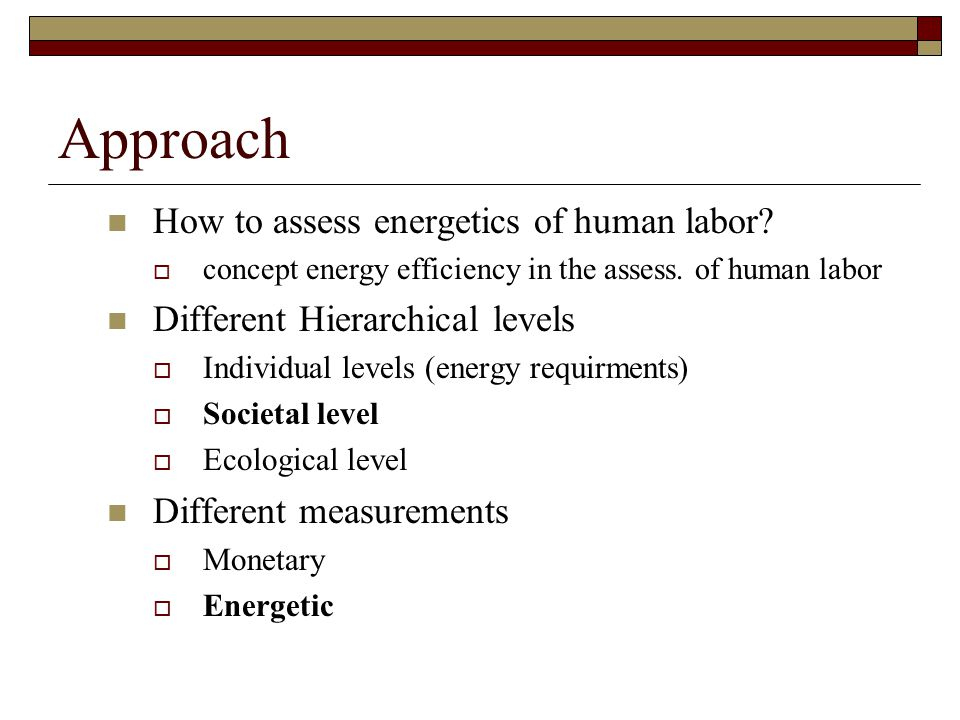 Approach How to assess energetics of human labor.  concept energy efficiency in the assess.